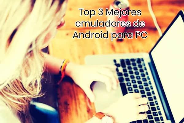 Top 3 Mejores emuladores de Android para PC