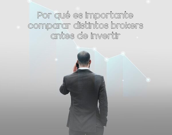 Por qué es importante comparar distintos brokers antes de invertir